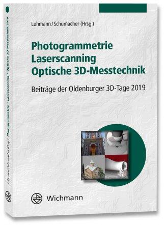 Luhmann, Thomas; Schumacher, Christina (Hrsg.): Photogrammetrie - Laserscanning - Optische 3D-Messtechnik (Beiträge der Oldenburger 3D-Tage 2019)