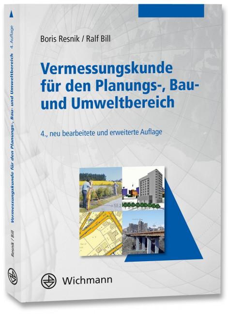 Resnik, Boris; Bill, Ralf: Vermessungskunde für den Planungs-, Bau- und Umweltbereich
