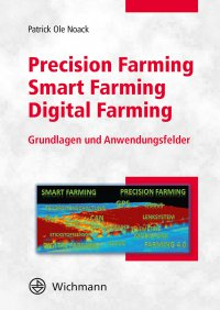 Precision Farming – Smart Farming – Digital Farming